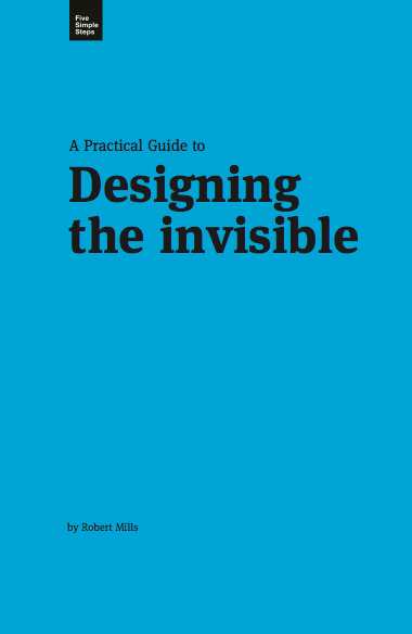 A Practical Guide to Designing the invisible by Robert Mills