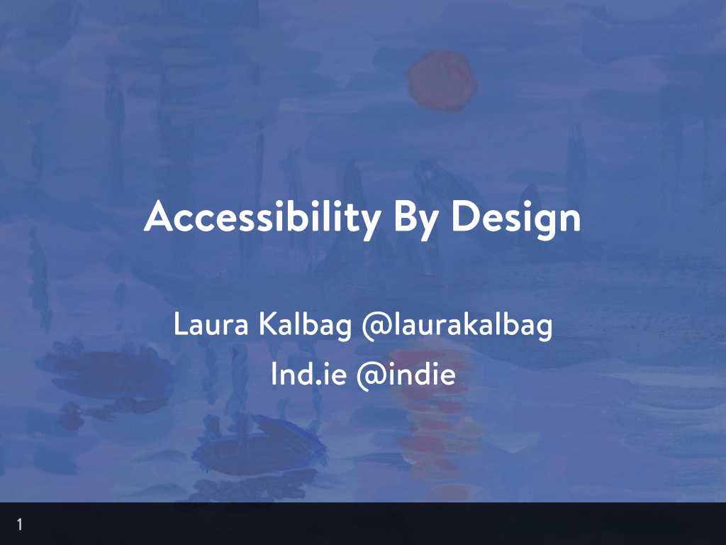Accessibility By Design. Laura Kalbag @laurakalbag. Ind.ie @indie
