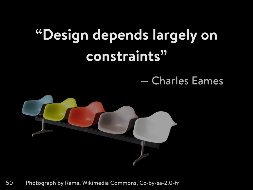 Design depends largely on constraints - Charles Eames