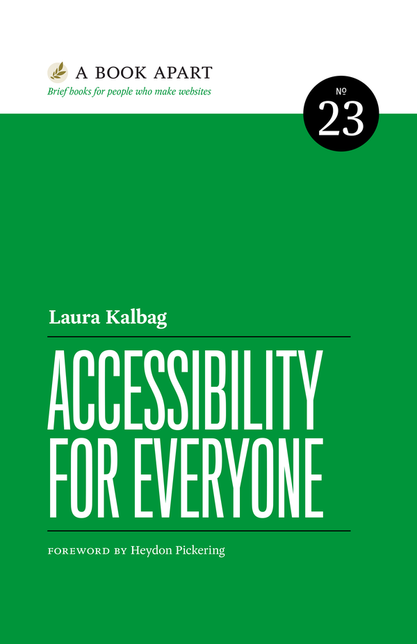 Book cover for Accessibility For Everyone by Laura Kalbag. Book 23 from A Book Apart. Foreword by Heydon Pickering