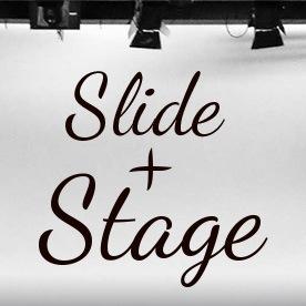 Slide + Stage