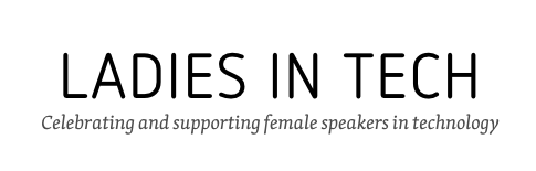 Ladies in Tech - Celebrating and supporting female speakers in technology