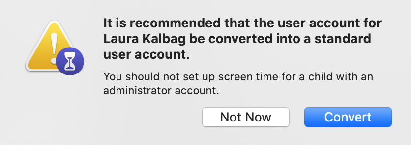 """Dialog box saying """"It is recommended that the user account for Laura Kalbag be converted into a standard user account. You should not set up screen time for a child with an administrator account."""""""