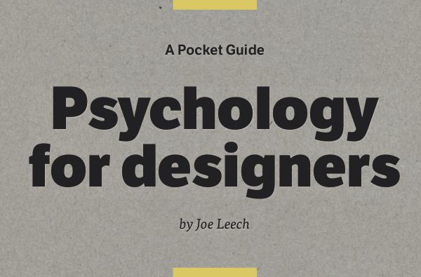 Psychology for designers by Joe Leech